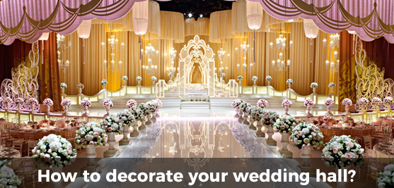 Best Ideas For Decorating Wedding Hall