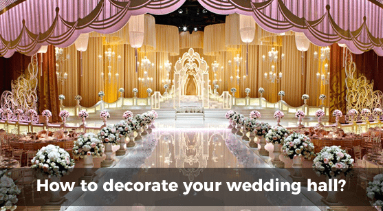 How To Decorate Your Wedding Hall