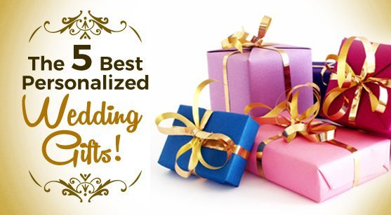 Favorite Wedding Gifts: 5 Best Personalized Wedding Gifts For Loved Ones