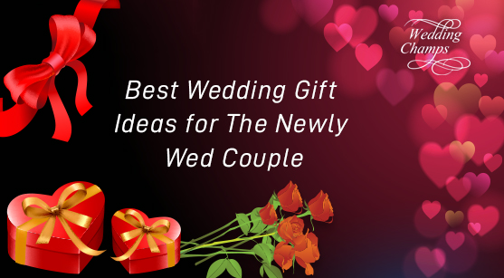 Couple Wedding Gifts: Best Wedding Gift Ideas For The Newly Wed Couple